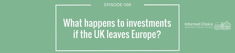 ICP066: What happens to investments if the UK leaves Europe?